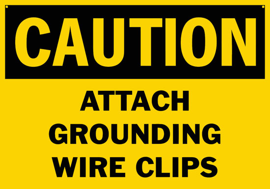 Caution Attach Grounding Wire Clips Safety Sign